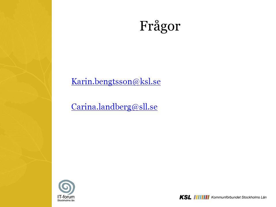 Frågor Karin.bengtsson@ksl.se Carina.landberg@sll.se