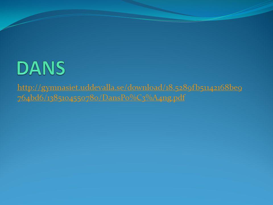 DANS http://gymnasiet.uddevalla.se/download/18.5289fb51142168be9764bd6/1385104550780/DansPo%C3%A4ng.pdf.