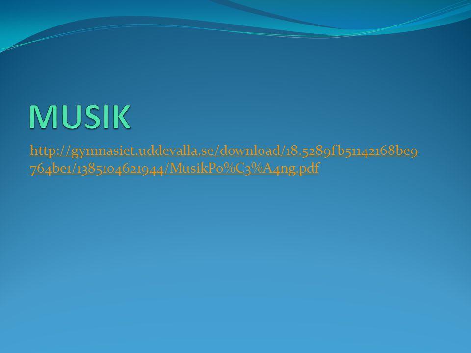 MUSIK http://gymnasiet.uddevalla.se/download/18.5289fb51142168be9764be1/1385104621944/MusikPo%C3%A4ng.pdf.