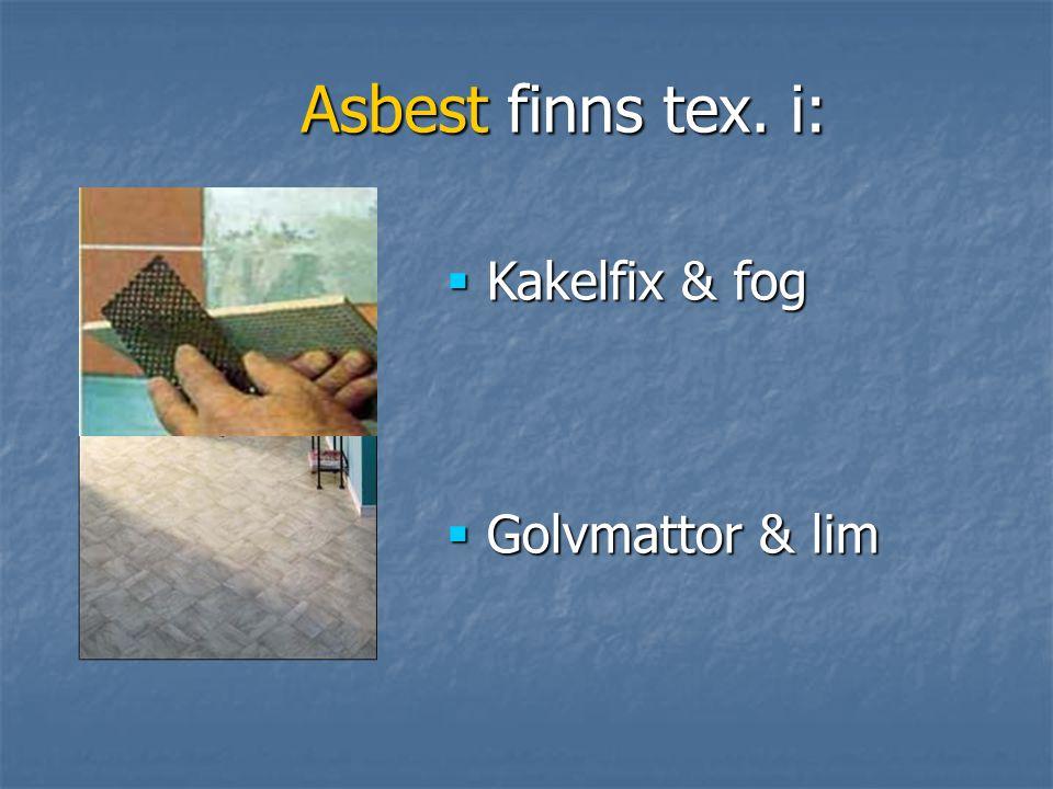 Asbest finns tex. i: Kakelfix & fog Golvmattor & lim