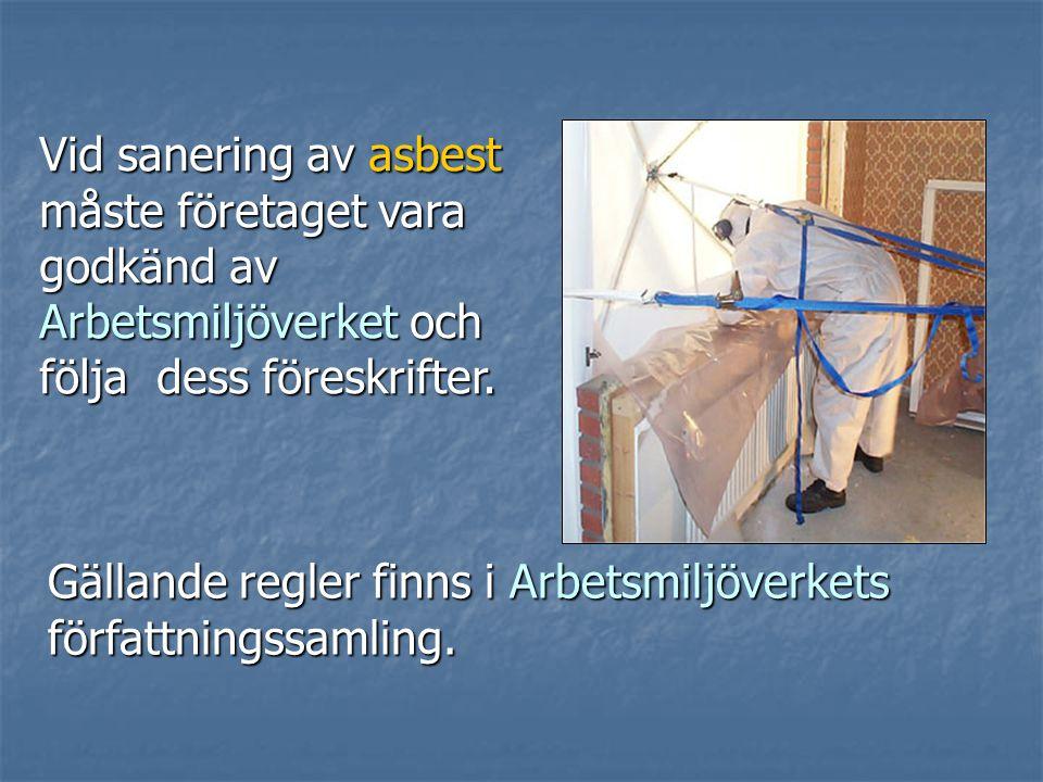 Vid sanering av asbest måste företaget vara godkänd av Arbetsmiljöverket och
