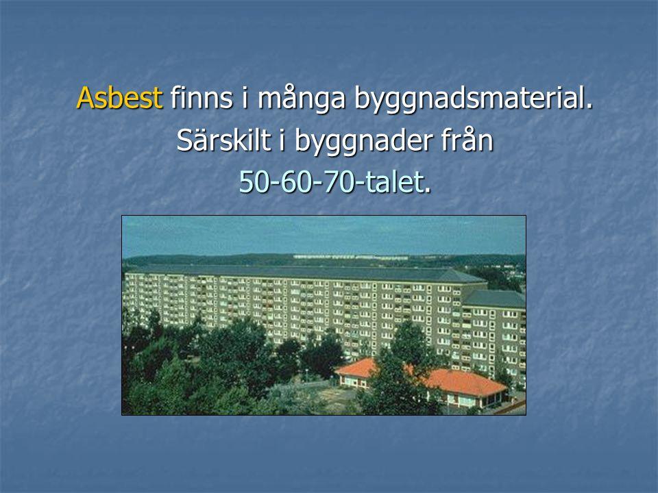 Asbest finns i många byggnadsmaterial. Särskilt i byggnader från