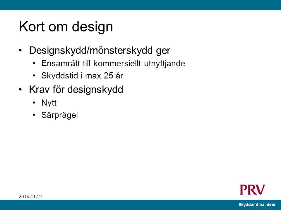 Kort om design Designskydd/mönsterskydd ger Krav för designskydd