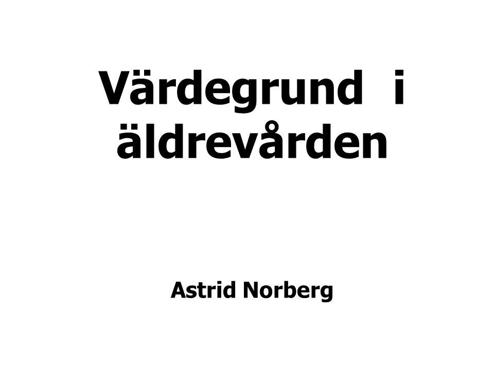 Värdegrund i äldrevården Astrid Norberg