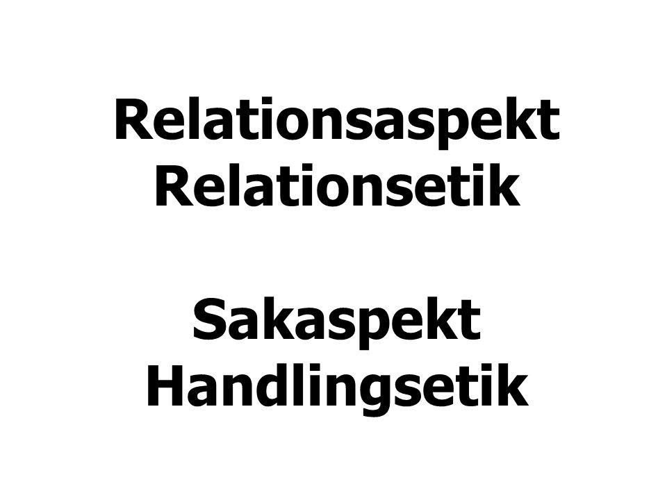 Relationsaspekt Relationsetik Sakaspekt Handlingsetik
