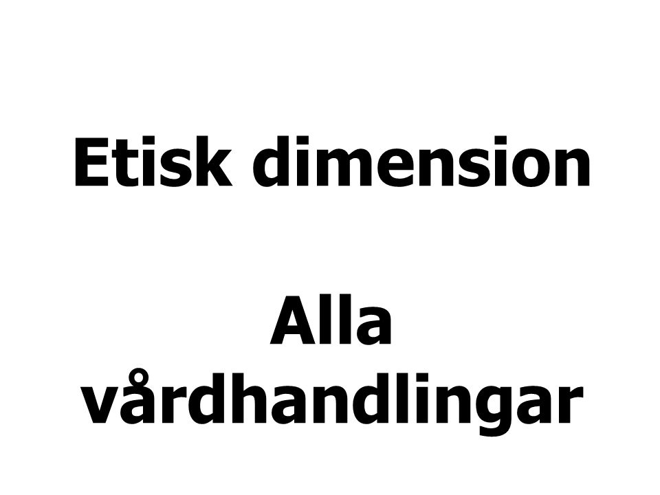 Etisk dimension Alla vårdhandlingar