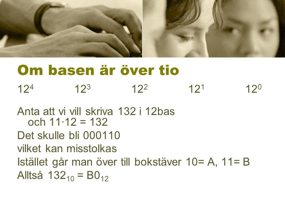 Om basen är över tio 124 123 122 121 120. Anta att vi vill skriva 132 i 12bas och 11∙12 = 132.