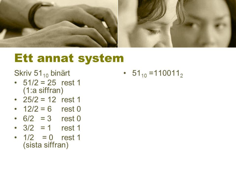 Ett annat system Skriv 5110 binärt 51/2 = 25 rest 1 (1:a siffran)