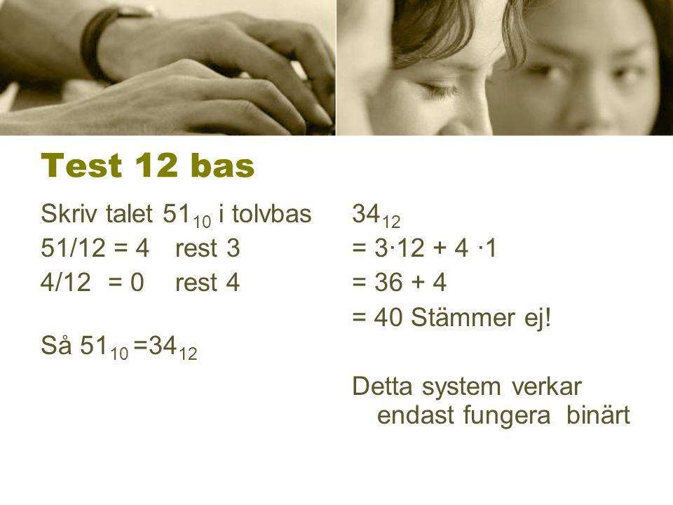 Test 12 bas Skriv talet 5110 i tolvbas 51/12 = 4 rest 3