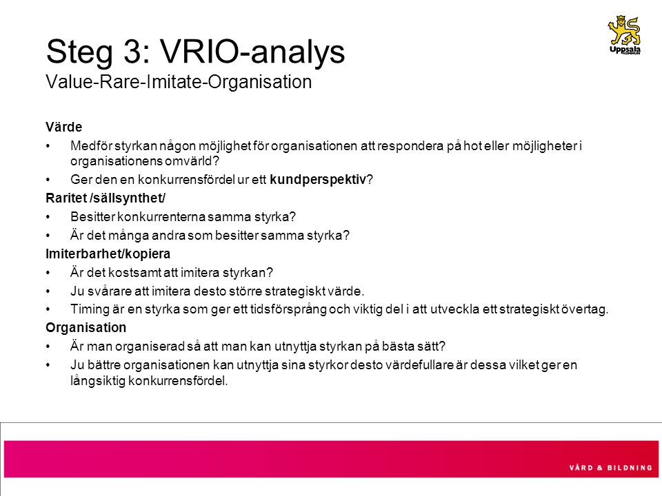 Steg 3: VRIO-analys Value-Rare-Imitate-Organisation