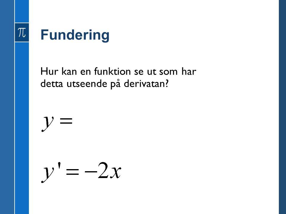 Fundering Hur kan en funktion se ut som har detta utseende på derivatan