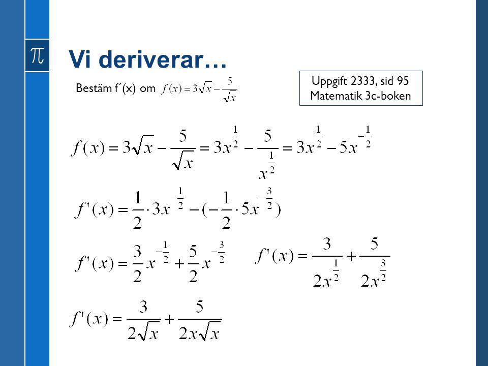 Vi deriverar… Uppgift 2333, sid 95 Matematik 3c-boken Bestäm f´(x) om