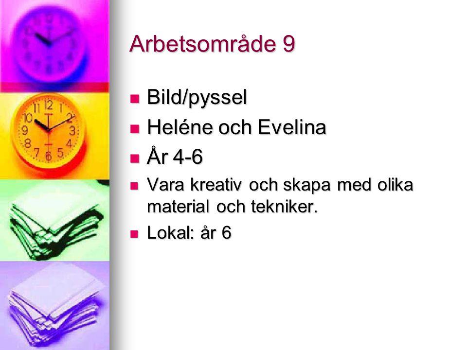 Arbetsområde 9 Bild/pyssel Heléne och Evelina År 4-6