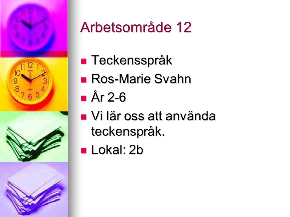 Arbetsområde 12 Teckensspråk Ros-Marie Svahn År 2-6