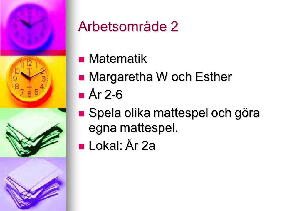 Arbetsområde 2 Matematik Margaretha W och Esther År 2-6