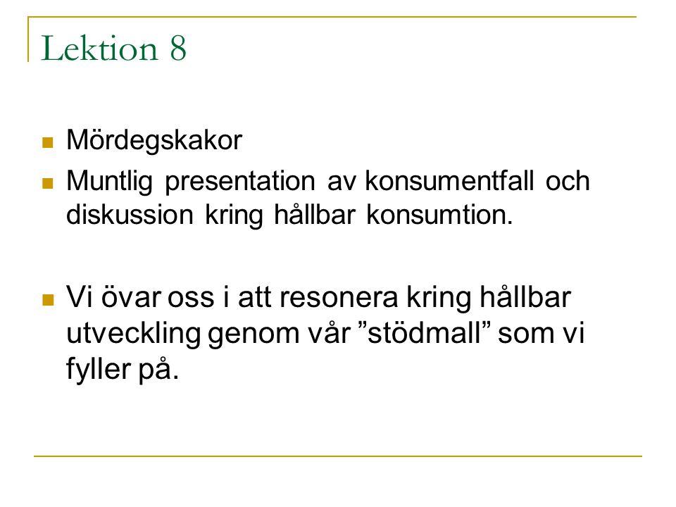 Lektion 8 Mördegskakor. Muntlig presentation av konsumentfall och diskussion kring hållbar konsumtion.