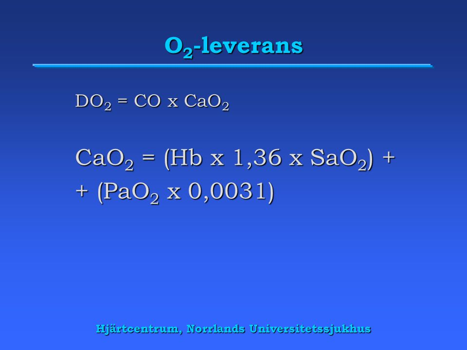 DO2 = CO x CaO2 CaO2 = (Hb x 1,36 x SaO2) + + (PaO2 x 0,0031)