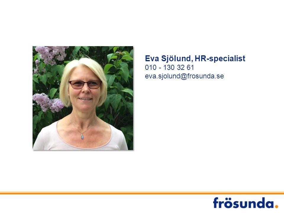 Eva Sjölund, HR-specialist 010 - 130 32 61 eva.sjolund@frosunda.se