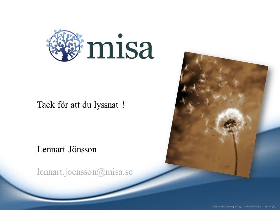 Tack för att du lyssnat ! Lennart Jönsson lennart.joensson@misa.se