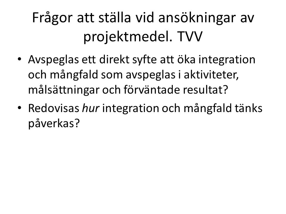 Frågor att ställa vid ansökningar av projektmedel. TVV