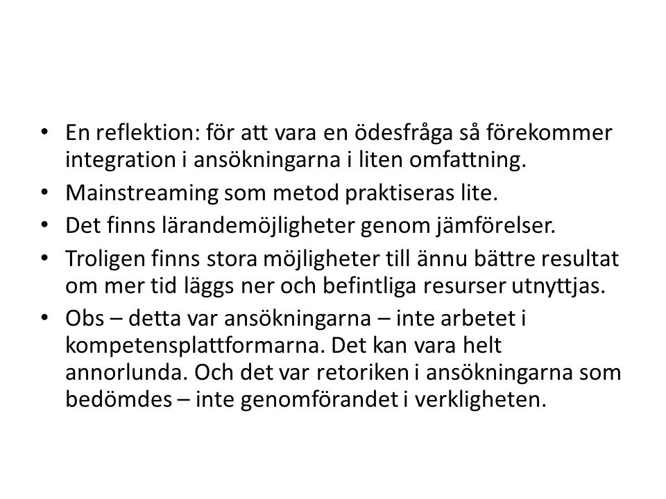 En reflektion: för att vara en ödesfråga så förekommer integration i ansökningarna i liten omfattning.