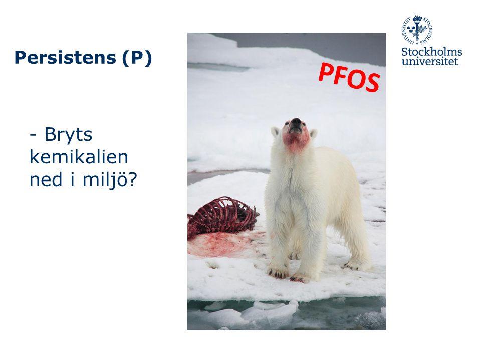 PFOS - Bryts kemikalien ned i miljö Persistens (P)