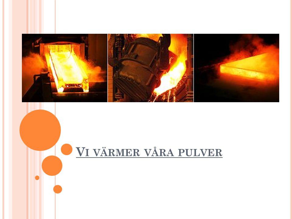 Vi värmer våra pulver