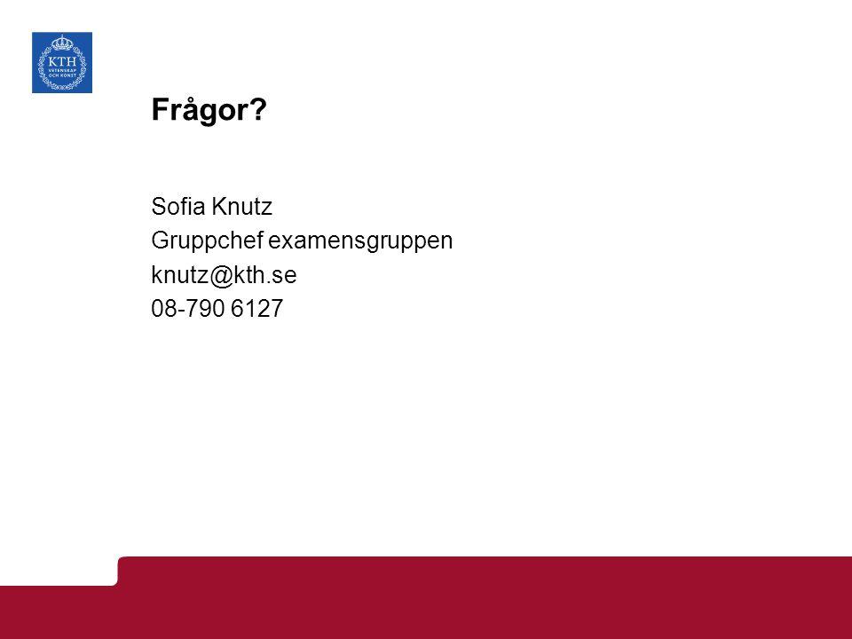 Frågor Sofia Knutz Gruppchef examensgruppen knutz@kth.se 08-790 6127
