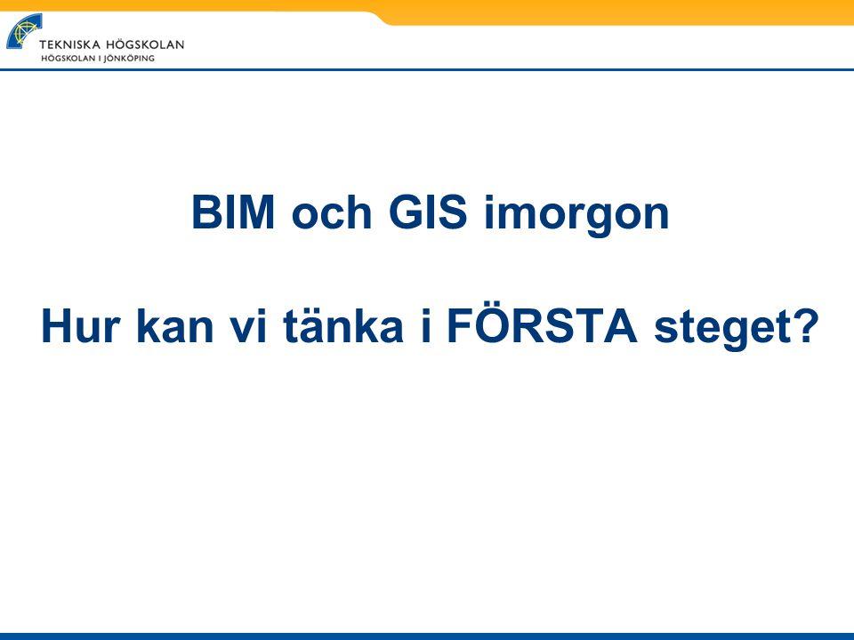 BIM och GIS imorgon Hur kan vi tänka i FÖRSTA steget