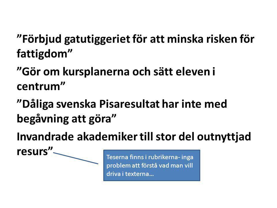 Förbjud gatutiggeriet för att minska risken för fattigdom Gör om kursplanerna och sätt eleven i centrum Dåliga svenska Pisaresultat har inte med begåvning att göra Invandrade akademiker till stor del outnyttjad resurs