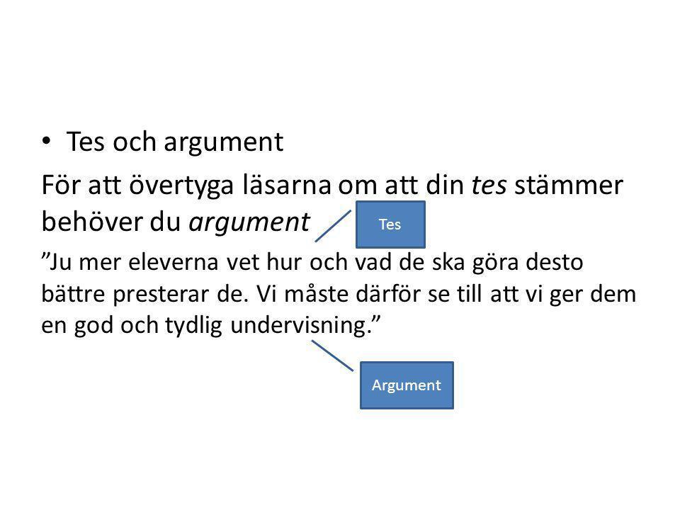 För att övertyga läsarna om att din tes stämmer behöver du argument