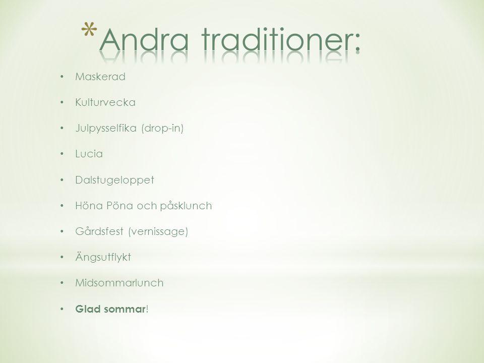 Andra traditioner: Maskerad Kulturvecka Julpysselfika (drop-in) Lucia