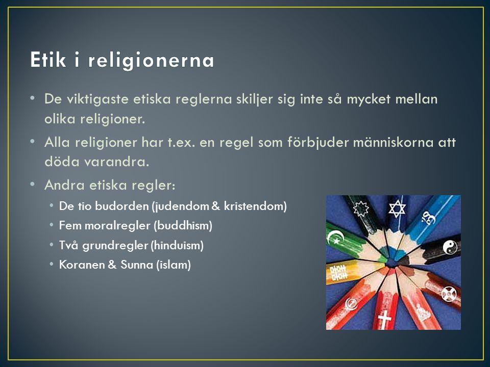 Etik i religionerna De viktigaste etiska reglerna skiljer sig inte så mycket mellan olika religioner.