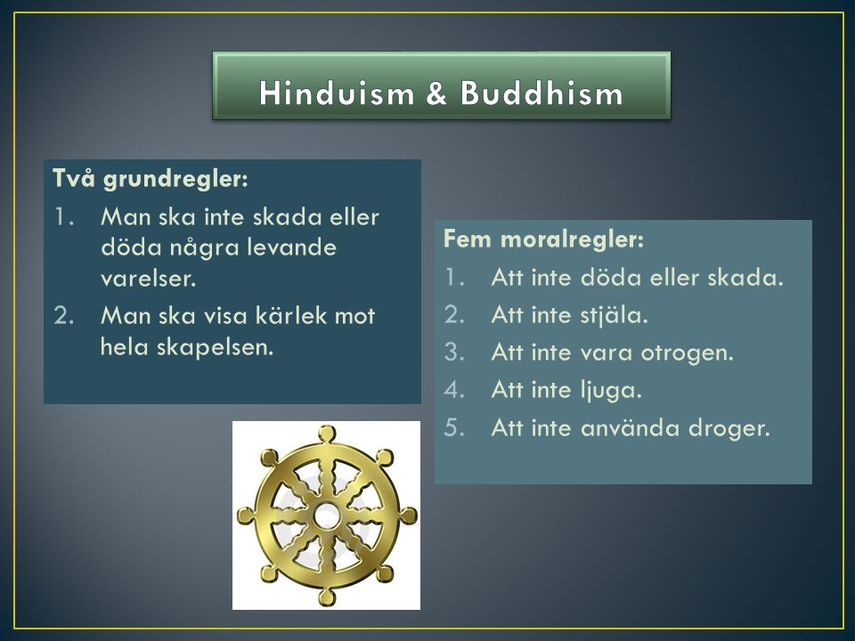 Hinduism & Buddhism Två grundregler: