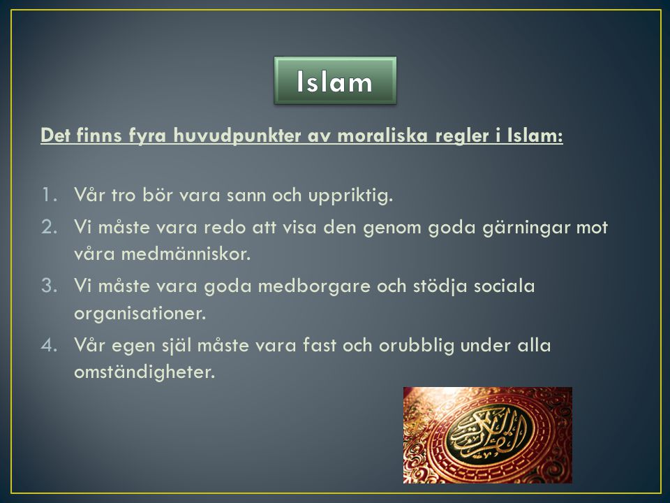 Islam Det finns fyra huvudpunkter av moraliska regler i Islam: