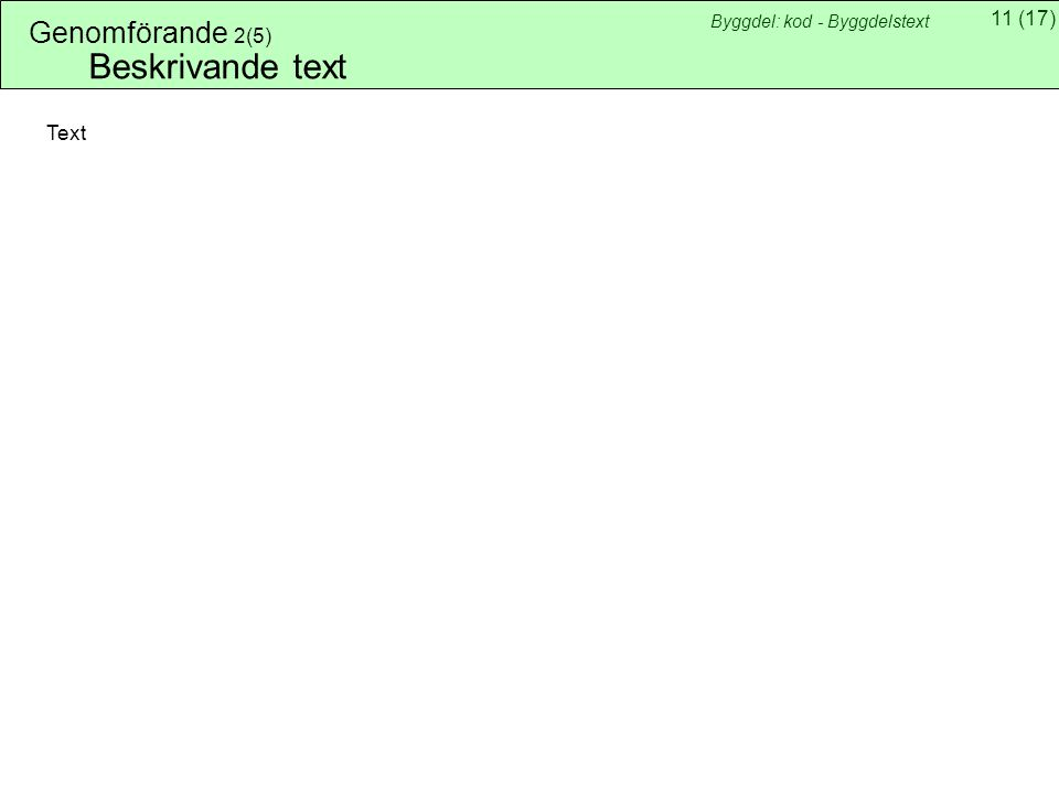 Genomförande 2(5) Byggdel: kod - Byggdelstext Beskrivande text Text