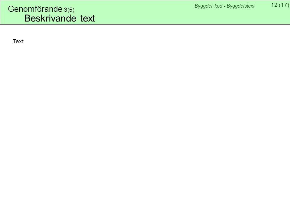 Genomförande 3(5) Byggdel: kod - Byggdelstext Beskrivande text Text