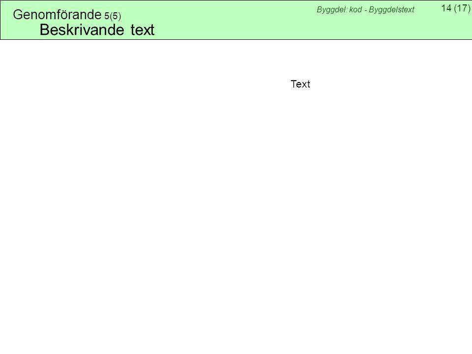 Genomförande 5(5) Byggdel: kod - Byggdelstext Beskrivande text Text