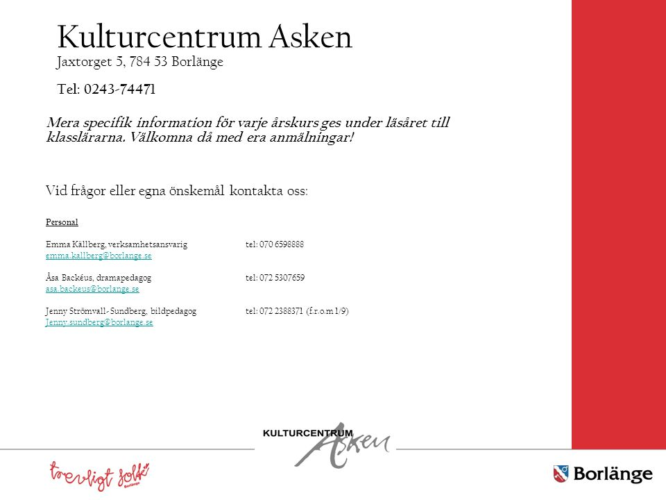 Kulturcentrum Asken Jaxtorget 5, 784 53 Borlänge Tel: 0243-74471