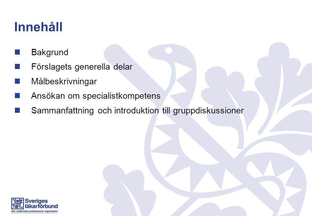 Innehåll Bakgrund Förslagets generella delar Målbeskrivningar