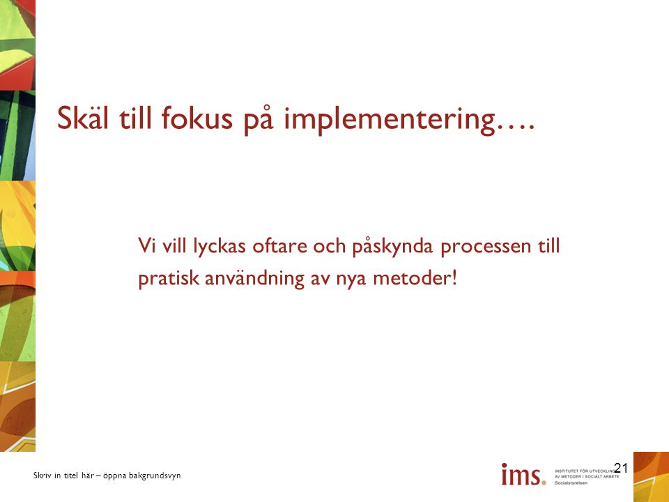 Skäl till fokus på implementering….