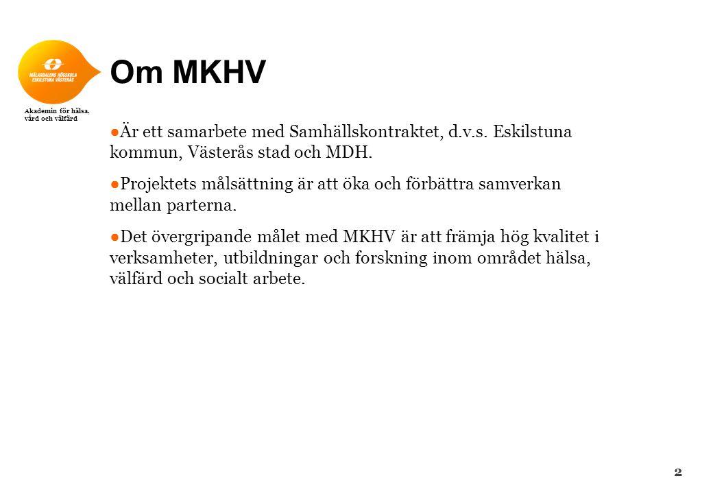 Om MKHV Är ett samarbete med Samhällskontraktet, d.v.s. Eskilstuna kommun, Västerås stad och MDH.