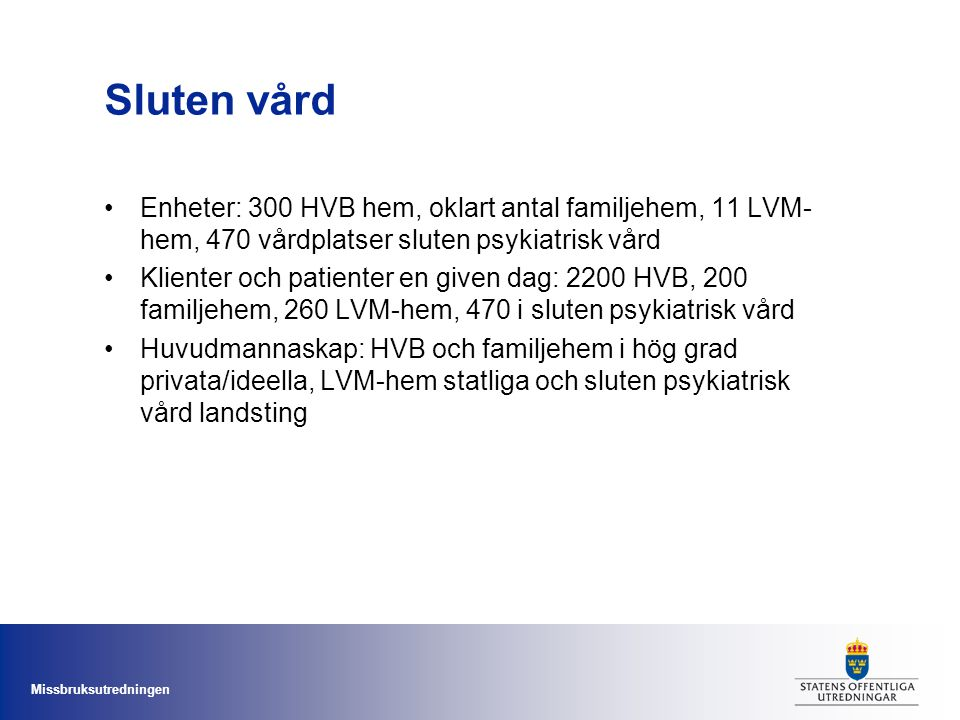 Sluten vård Enheter: 300 HVB hem, oklart antal familjehem, 11 LVM-hem, 470 vårdplatser sluten psykiatrisk vård.