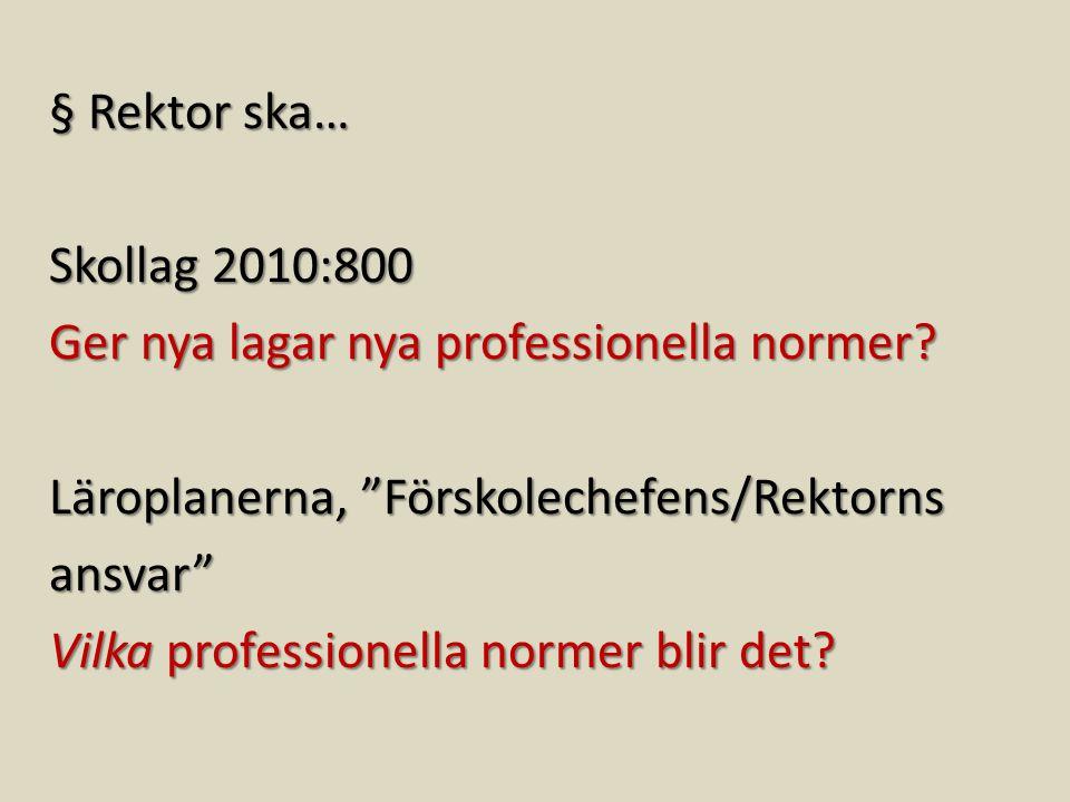 § Rektor ska… Skollag 2010:800 Ger nya lagar nya professionella normer