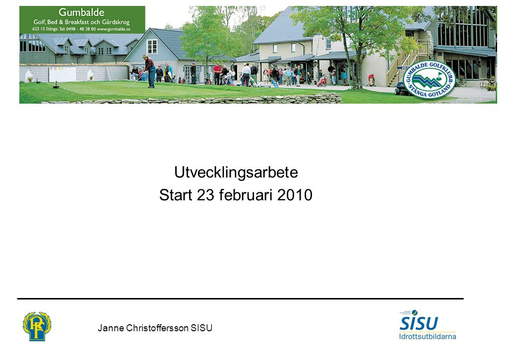Utvecklingsarbete Start 23 februari 2010 Janne Christoffersson SISU