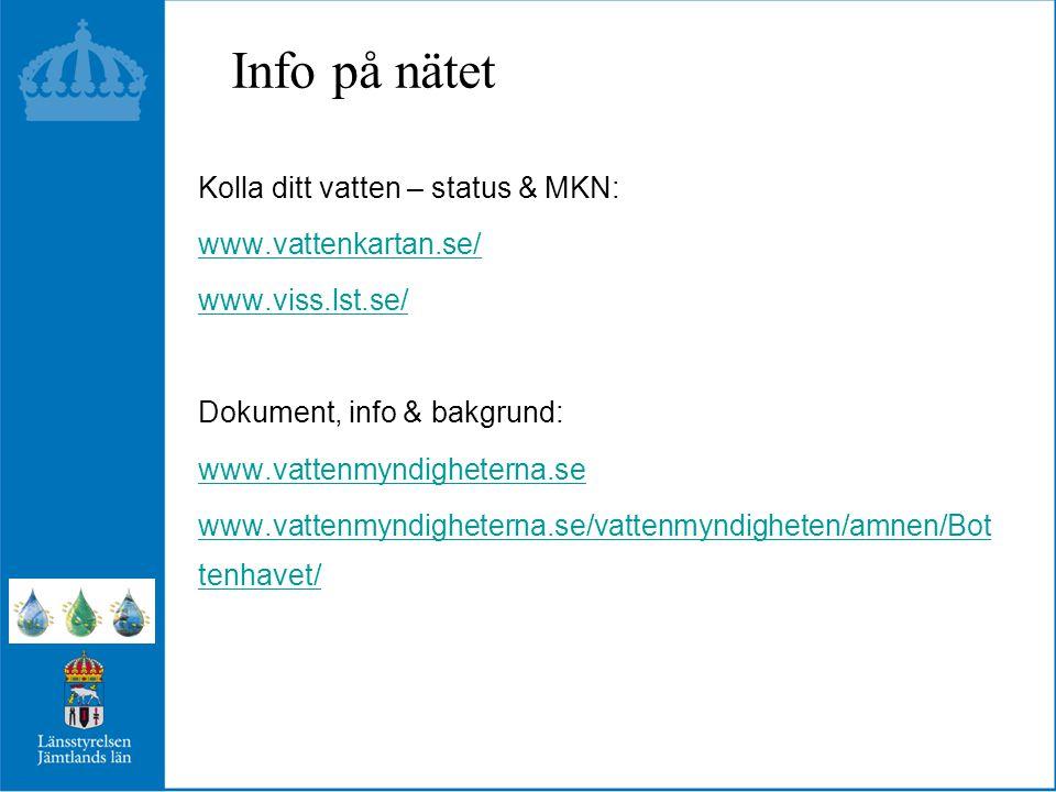 Info på nätet Kolla ditt vatten – status & MKN: www.vattenkartan.se/
