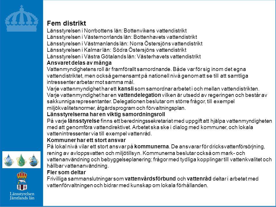 Fem distrikt Länsstyrelsen i Norrbottens län: Bottenvikens vattendistrikt. Länsstyrelsen i Västernorrlands län: Bottenhavets vattendistrikt.