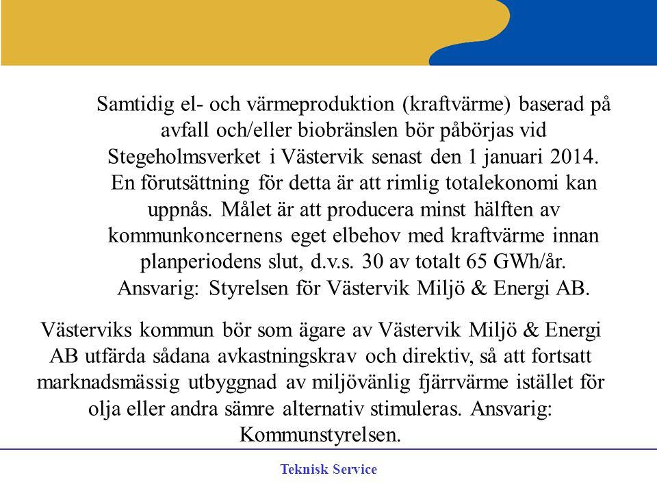 Samtidig el- och värmeproduktion (kraftvärme) baserad på avfall och/eller biobränslen bör påbörjas vid Stegeholmsverket i Västervik senast den 1 januari 2014. En förutsättning för detta är att rimlig totalekonomi kan uppnås. Målet är att producera minst hälften av kommunkoncernens eget elbehov med kraftvärme innan planperiodens slut, d.v.s. 30 av totalt 65 GWh/år. Ansvarig: Styrelsen för Västervik Miljö & Energi AB.