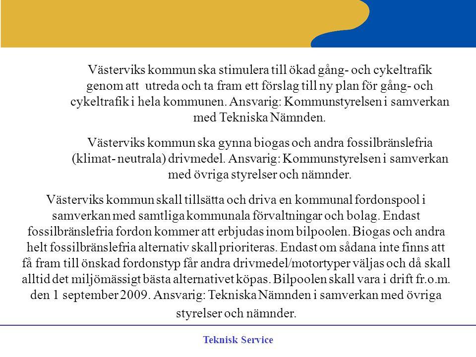 Västerviks kommun ska stimulera till ökad gång- och cykeltrafik genom att utreda och ta fram ett förslag till ny plan för gång- och cykeltrafik i hela kommunen. Ansvarig: Kommunstyrelsen i samverkan med Tekniska Nämnden.