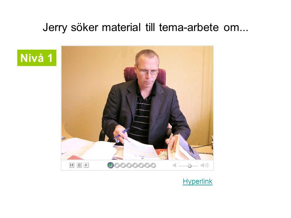 Jerry söker material till tema-arbete om...
